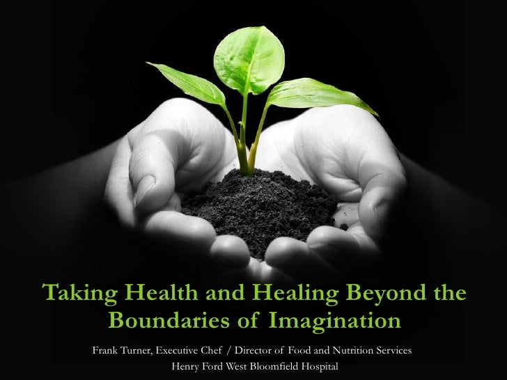 Taking Health and Healing Beyond the Boundaries of Imagination Frank Turner, Executive Chef / Director of Food and Nutriti...