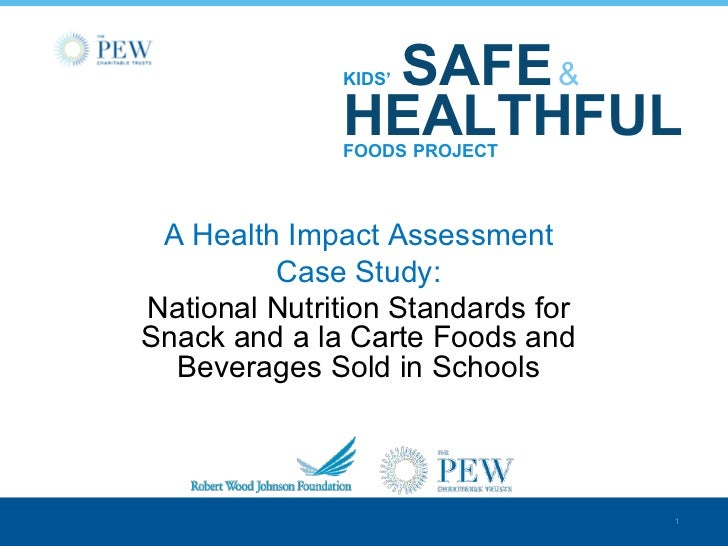 SAFE &              KIDS'              HEALTHFUL              FOODS PROJECT A Health Impact Assessment         Case Study:...