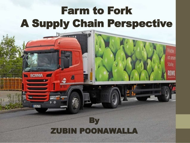Farm to Fork A Supply Chain Perspective By ZUBIN POONAWALLA