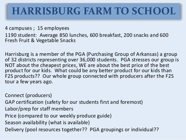 HARRISBURG FARM TO SCHOOL 4 campuses ; 15 employees 1190 student: Average 850 lunches, 600 breakfast, 200 snacks and 600 F...