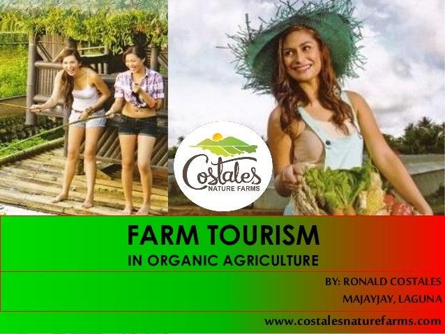 FARM TOURISM IN ORGANIC AGRICULTURE www.costalesnaturefarms.com BY:RONALDCOSTALES MAJAYJAY,LAGUNA