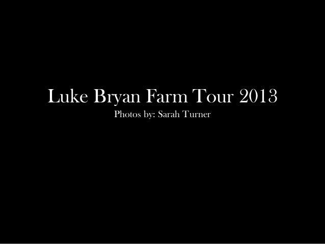 Luke Bryan Farm Tour 2013 Photos by: Sarah Turner