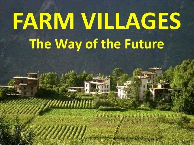 FARM VILLAGES The Way of the Future