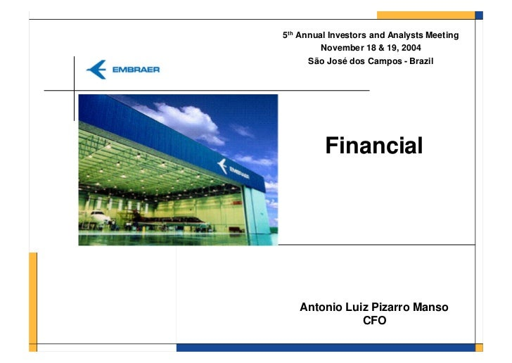 5th Annual Investors and Analysts Meeting        November 18 & 19, 2004      São José dos Campos - Brazil         Financia...