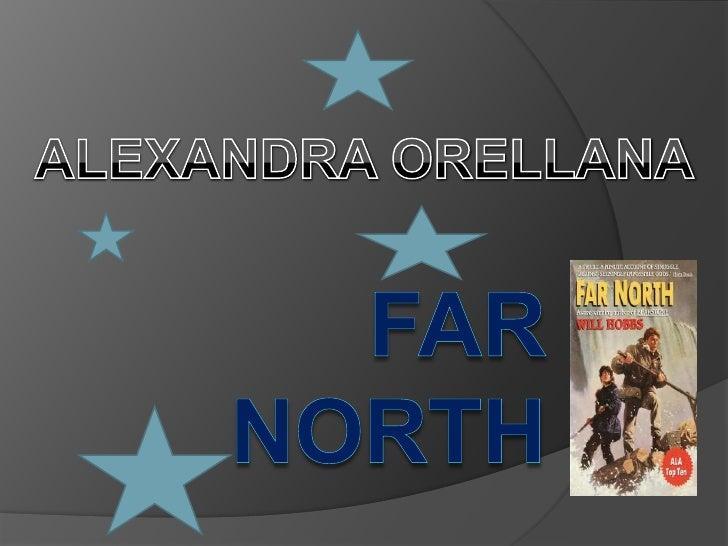 Far north <br />ALEXANDRA ORELLANA<br />