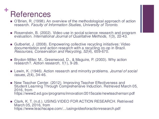 + References  O'Brien, R. (1998). An overview of the methodological approach of action research. Faculty of Information S...