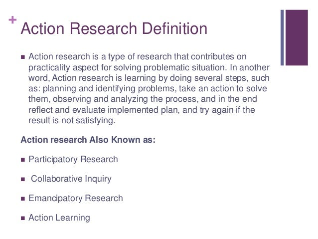 + Action Research Definition  Action research is a type of research that contributes on practicality aspect for solving p...