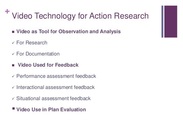 + Video Technology for Action Research  Video as Tool for Observation and Analysis  For Research  For Documentation  V...