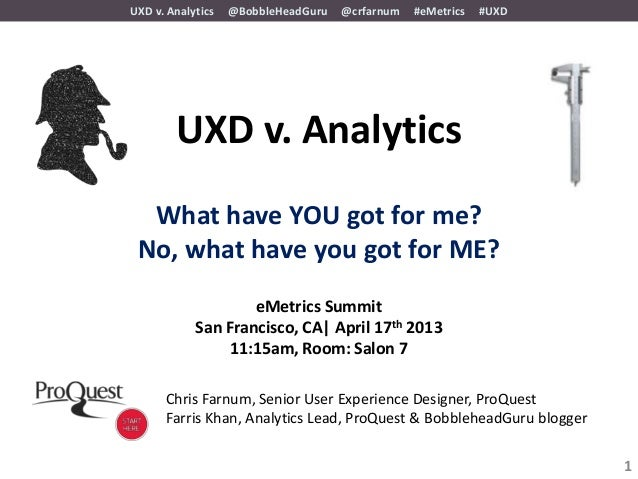 UXD v. Analytics   @BobbleHeadGuru   @crfarnum   #eMetrics   #UXD        UXD v. Analytics  What have YOU got for me? No, w...