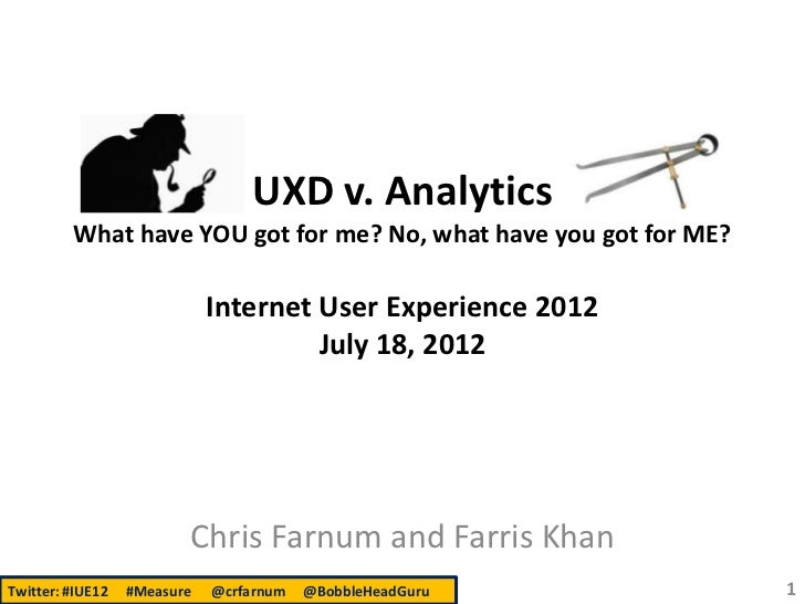 UXD v. Analytics         What have YOU got for me? No, what have you got for ME?                             Internet User...