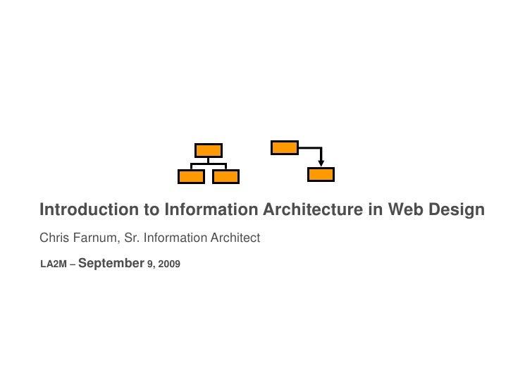 Introduction to Information Architecture in Web Design<br />Chris Farnum, Sr. Information Architect<br />LA2M – September ...