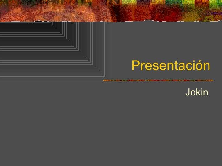 Presentación Jokin