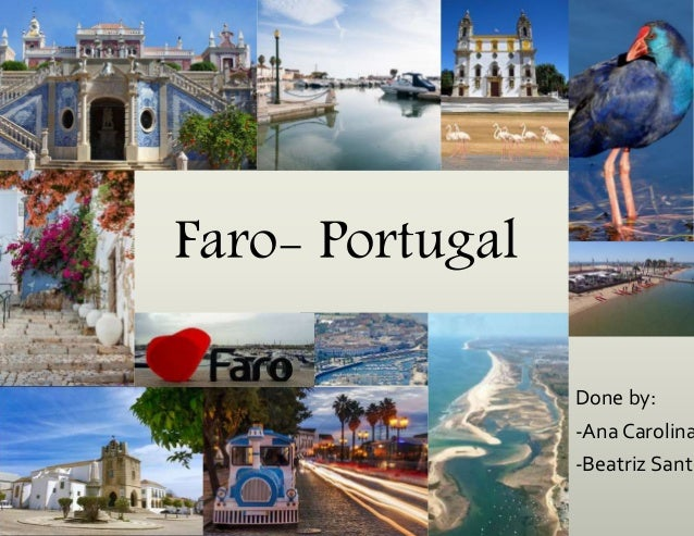 Faro- Portugal Done by: -Ana Carolina -Beatriz Santo