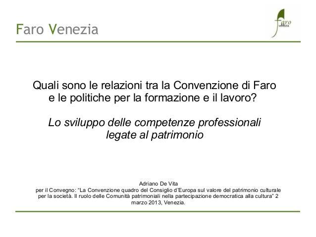 ,,Faro Venezia  Quali sono le relazioni tra la Convenzione di Faro    e le politiche per la formazione e il lavoro?       ...