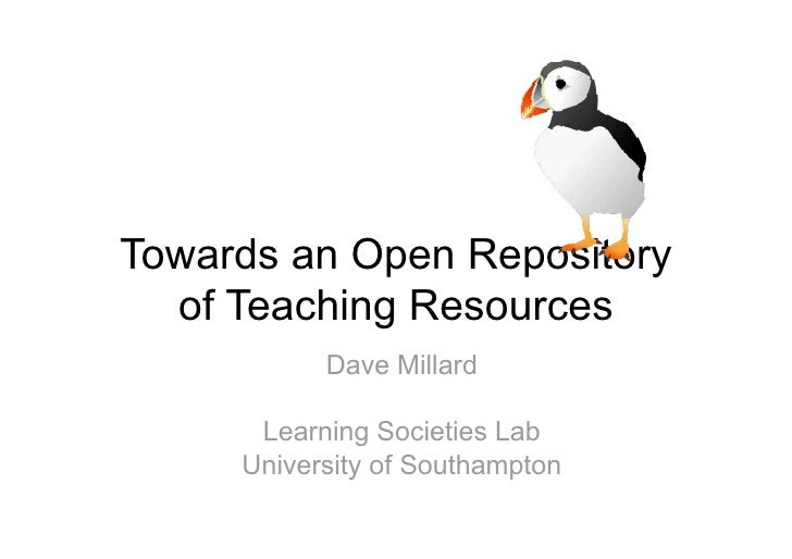 !#$%'()*)%+,-.*/0%     Towards an Open Repository   of Teaching Resources            Dave Millard        Learning Societie...