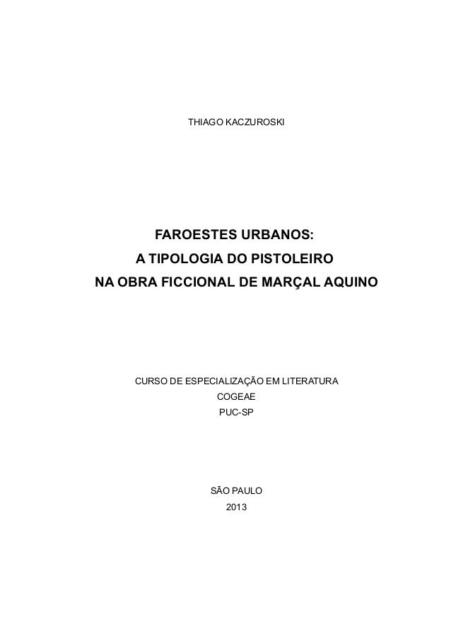 THIAGO KACZUROSKI       FAROESTES URBANOS:    A TIPOLOGIA DO PISTOLEIRONA OBRA FICCIONAL DE MARÇAL AQUINO    CURSO DE ESPE...