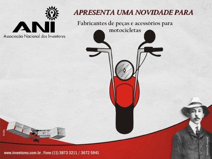 APRESENTA UMA NOVIDADE PARAFabricantes de peças e acessórios para            motocicletas