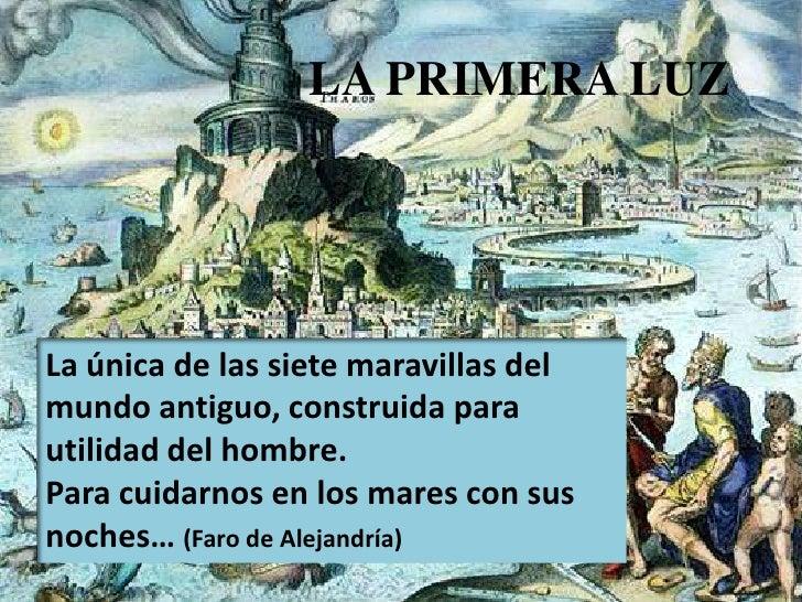 LA PRIMERA LUZ<br />La única de las siete maravillas del mundo antiguo, construida para utilidad del hombre.<br />Para cui...