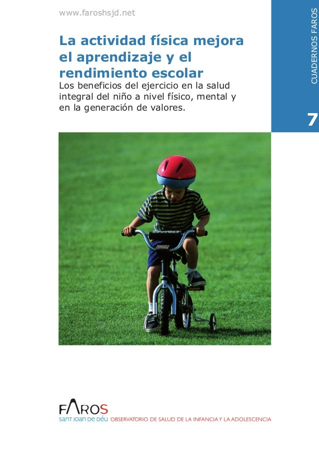 www.faroshsjd.netCUADERNOSFAROS7La actividad física mejorael aprendizaje y elrendimiento escolarLos beneficios del ejercic...
