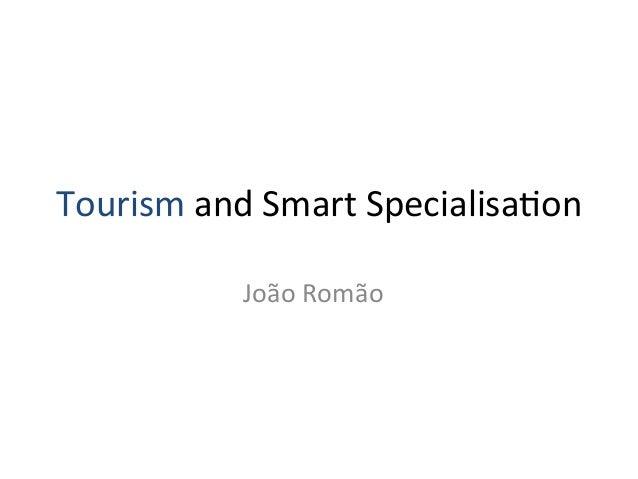 Tourism  and  Smart  Specialisa2on     João  Romão
