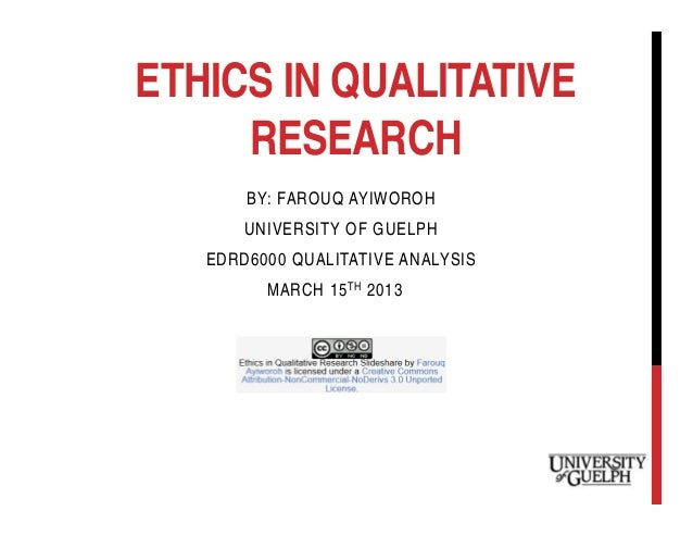 ETHICS IN QUALITATIVE     RESEARCH       BY: FAROUQ AYIWOROH       UNIVERSITY OF GUELPH   EDRD6000 QUALITATIVE ANALYSIS   ...