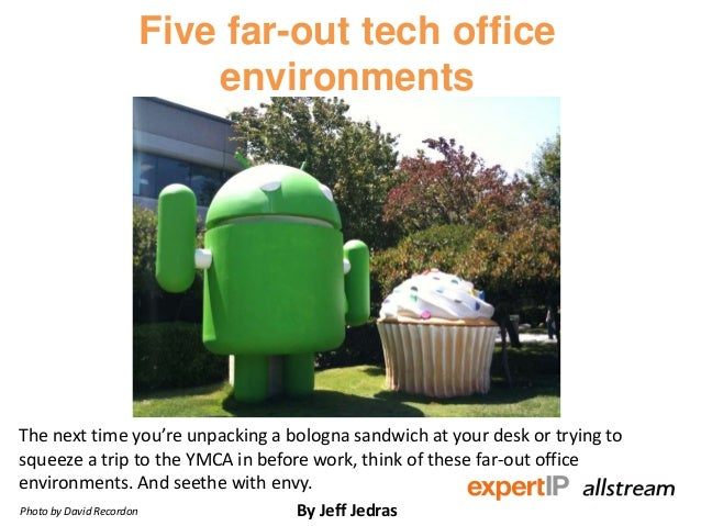 Five far-out tech office environments The next time you're unpacking a bologna sandwich at your desk or trying to squeeze ...