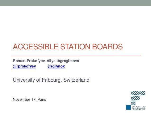 ACCESSIBLE STATION BOARDS Roman Prokofyev, Aliya Ibgragimova @rprokofyev @igrynok  University of Fribourg, Switzerland  No...