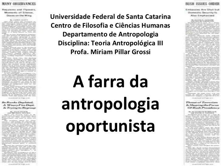 A farra da antropologia oportunista Universidade Federal de Santa Catarina Centro de Filosofia e Ciências Humanas Departam...