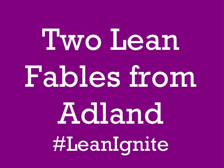 Two Lean Fables from Adland #LeanIgnite