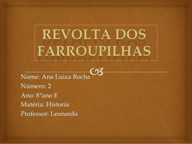 Nome: Ana Luiza RochaNúmero: 2Ano: 8°ano EMatéria: HistoriaProfessor: Leonardo