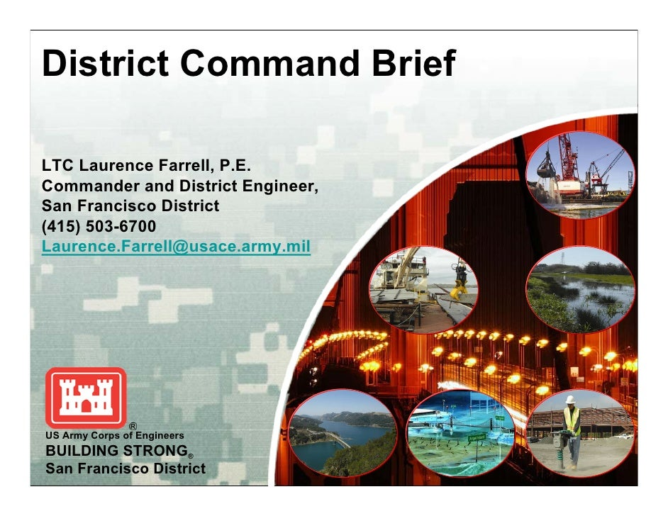 District Command Brief  LTC Laurence Farrell, P.E. Commander and District Engineer, San Francisco District (415) 503-6700 ...
