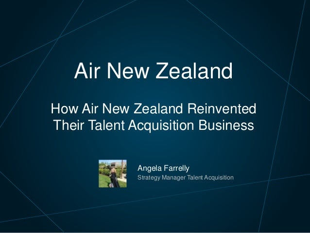 Angela Farrelly Strategy Manager Talent Acquisition Air New Zealand How Air New Zealand Reinvented Their Talent Acquisitio...
