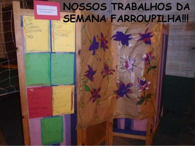 NOSSOS TRABALHOS DA SEMANA FARROUPILHA!!!