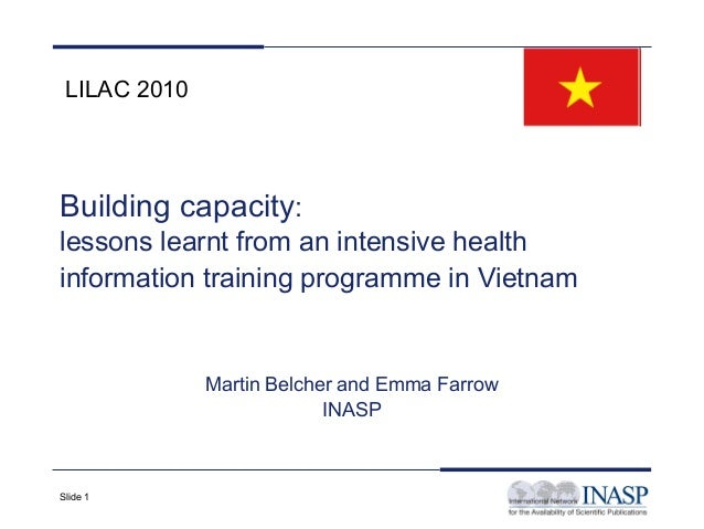 Slide 1 Building capacity: lessons learnt from an intensive health information training programme in Vietnam Martin Belche...