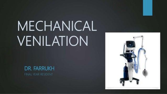 MECHANICAL VENILATION DR. FARRUKH FINAL YEAR RESIDENT