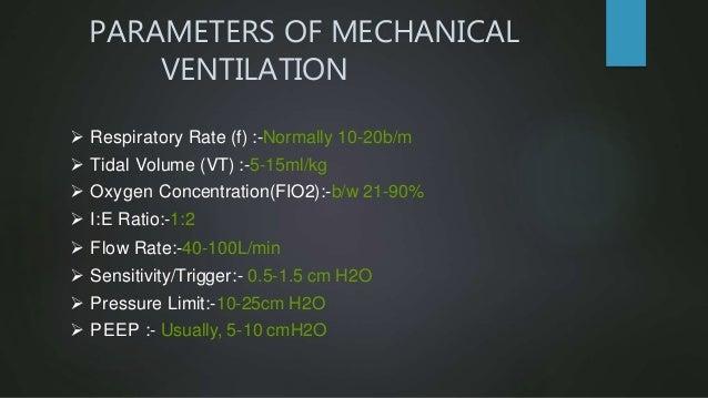 PARAMETERS OF MECHANICAL VENTILATION  Respiratory Rate (f) :-Normally 10-20b/m  Tidal Volume (VT) :-5-15ml/kg  Oxygen C...