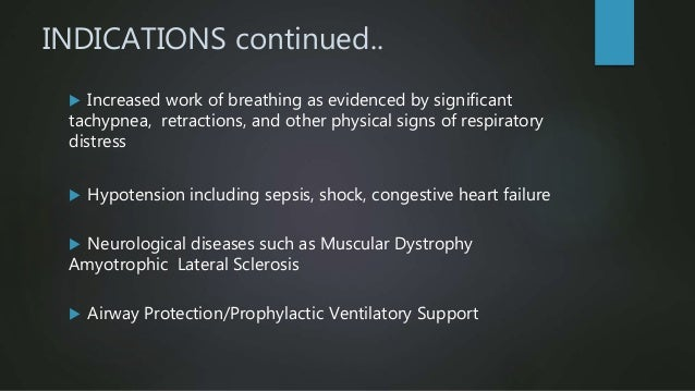 INDICATIONS continued..  Increased work of breathing as evidenced by significant tachypnea, retractions, and other physic...