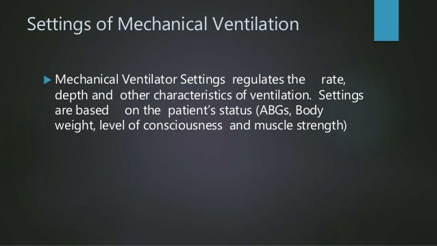 Settings of Mechanical Ventilation  Mechanical Ventilator Settings regulates the rate, depth and other characteristics of...