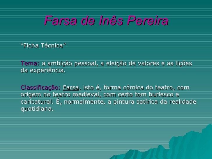 """Farsa de Inês Pereira""""Ficha Técnica""""Tema: a ambição pessoal, a eleição de valores e as liçõesda experiência.Classificação:..."""