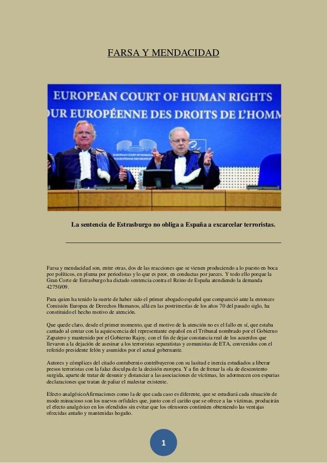 FARSA Y MENDACIDAD  La sentencia de Estrasburgo no obliga a España a excarcelar terroristas.  Farsa y mendacidad son, entr...