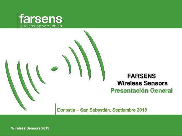 Wireless Sensors 2013 FARSENS Wireless Sensors Presentación General