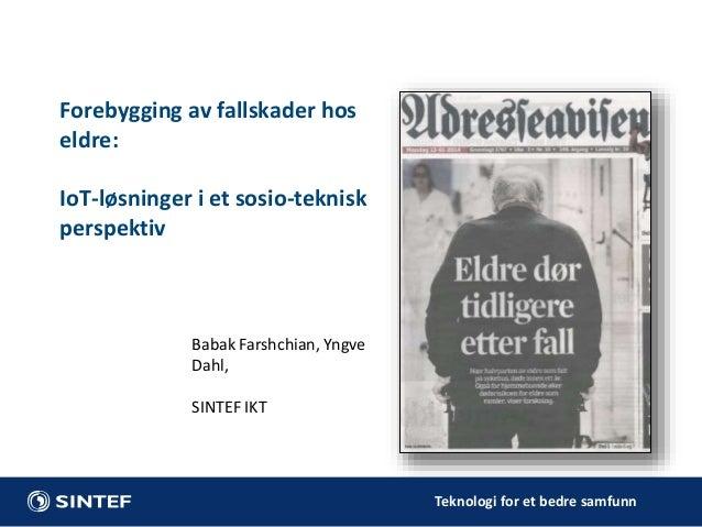 Teknologi for et bedre samfunn Forebygging av fallskader hos eldre: IoT-løsninger i et sosio-teknisk perspektiv Babak Fars...