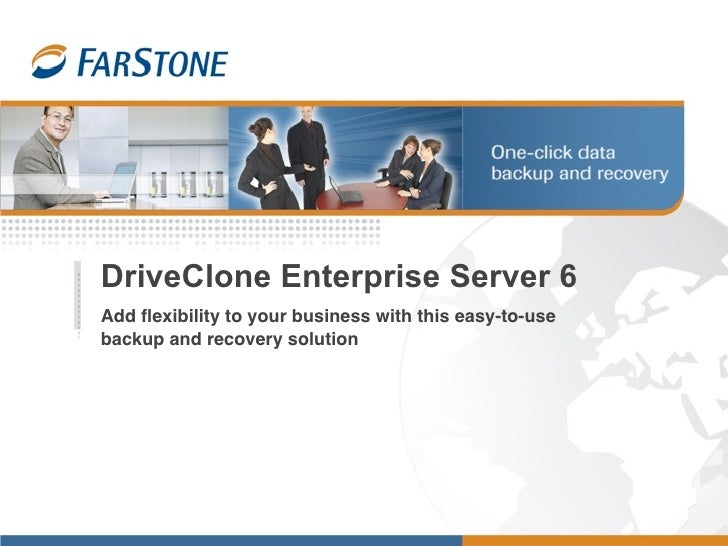 DriveClone Enterprise Server 6 Add flexibility to your business with this easy-to-use backup and recovery solution