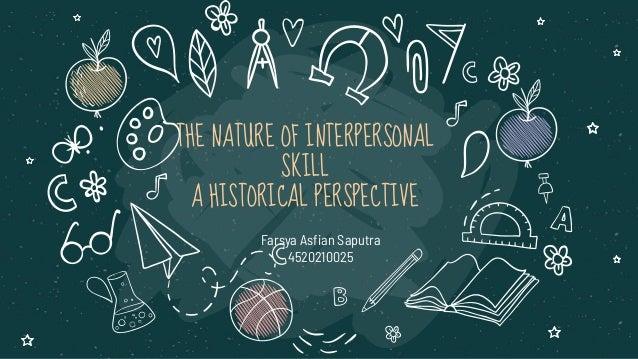 THE NATURE OF INTERPERSONAL SKILL A HISTORICAL PERSPECTIVE Farsya Asfian Saputra 4520210025