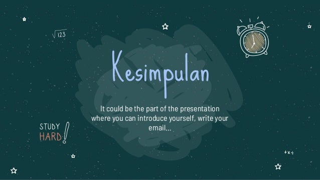 It could be the part of the presentation where you can introduce yourself, write your email… Kesimpulan