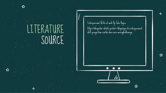 LITERATURE SOURCE https://akupintar.id/info-pintar/-/blogs/apa-itu-interpersonal- skill-pengertian-contoh-dan-cara-meningk...