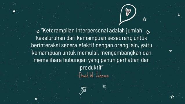 """—David W. Johnson """"Keterampilan Interpersonal adalah jumlah keseluruhan dari kemampuan seseorang untuk berinteraksi secara..."""