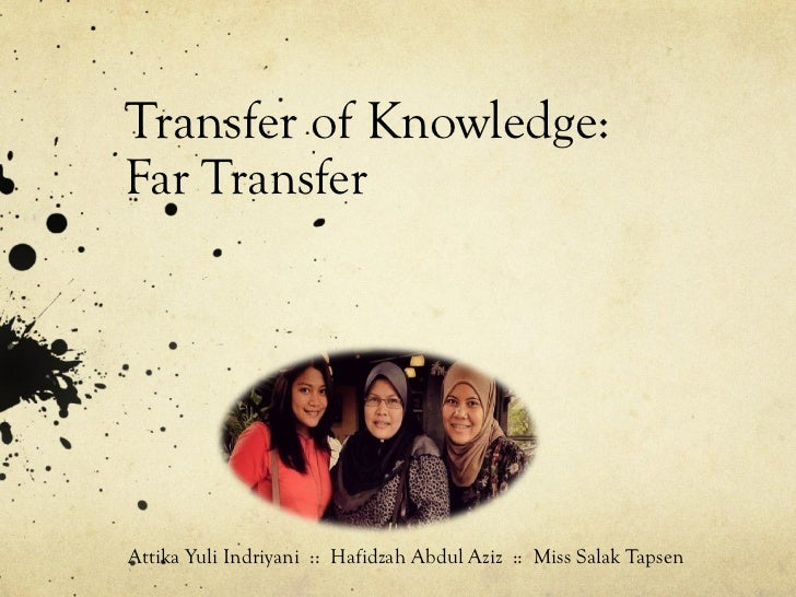 Transfer of Knowledge:Far TransferAttika Yuli Indriyani :: Hafidzah Abdul Aziz :: Miss Salak Tapsen