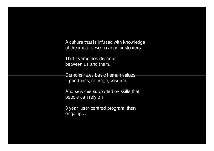 A culture that is infused with knowledgeof the impacts we have on customers.That overcomes distance,between us and them.De...