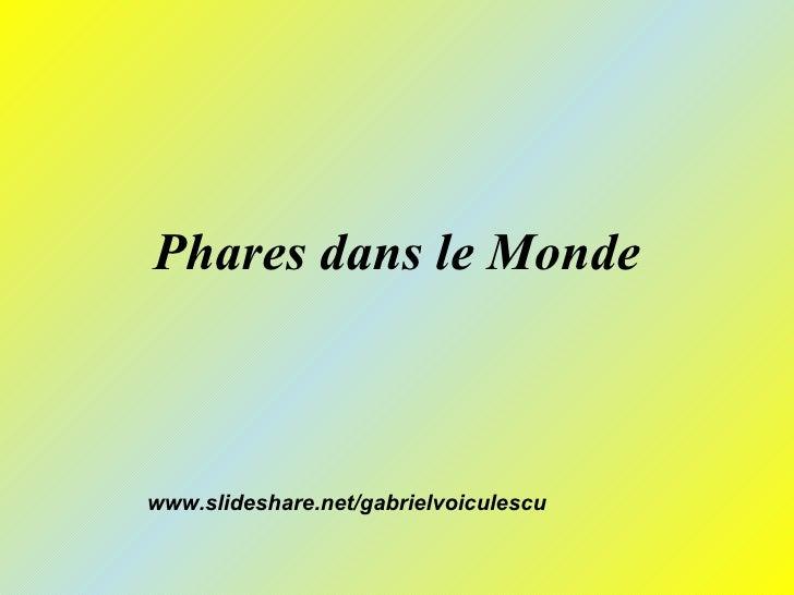 Phares dans le Monde    www.slideshare.net/gabrielvoiculescu